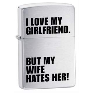 """""""I Love My Girl Friend But My Wife Hates Her"""" Zippo Lighter"""